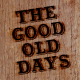 The Good Old Days: The Best Is Yet To Come